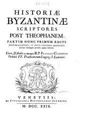 Historiae Byzantinae scriptores post Theophanem, partim nunc primum editi, partim recensiti, et nova versione adornati, quorum catalogum proxima pagina indicabit