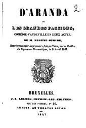 D'Aranda ou Les grandes passions: comédie-vaudeville en deux actes