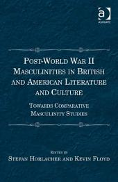 Post-World War II Masculinities in British and American Literature and Culture: Towards Comparative Masculinity Studies