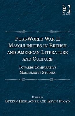 Post World War II Masculinities in British and American Literature and Culture PDF