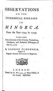 Observations on the Epidemical Diseases in Minorca. From the Year 1744 to 1749. To which is Prefixed a Short Account of the Climate, Productions Etc. of that Island