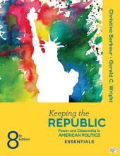 Keeping the Republic: Power and Citizenship in American Politics, THE ESSENTIALS, Edition 8