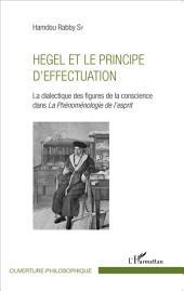 Hegel et le principe d'effectuation: La dialectique des figures de la conscience dans la Phénoménologie de l'esprit