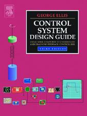 Control System Design Guide: Using Your Computer to Understand and Diagnose Feedback Controllers, Edition 3