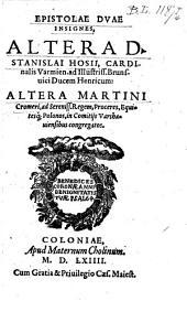 Epistolae duae insignes, altera D. Stanislai Hosii: altera Martini Cromeri