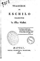 Tragedie di Eschilo. Tradotte da Felice Bellotti