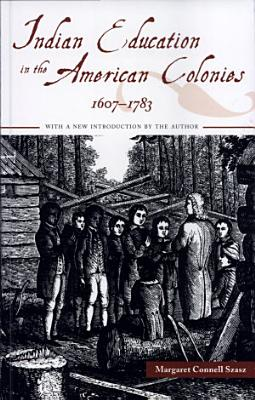 Indian Education in the American Colonies  1607 1783