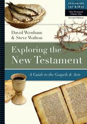 Exploring the New Testament: A Guide to the Gospels & Acts, Edition 2