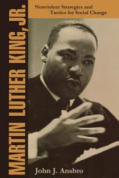 Martin Luther King, Jr.: Nonviolent Strategies and Tactics for Social Change