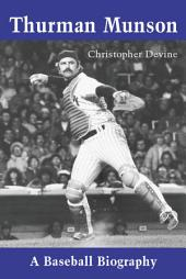 Thurman Munson: A Baseball Biography