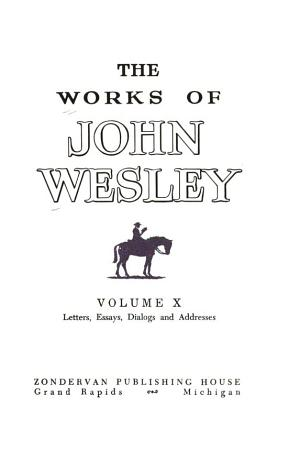 The Works of John Wesley  Letters  Essays  Dialogs and Addresses PDF