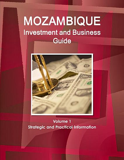 Mozambique Investment and Business Guide Volume 1 Strategic and Practical Information PDF