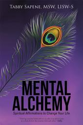 Mental Alchemy: Spiritual Affirmations to Change Your Life