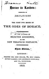 Horace in London: consisting of imitations of the first two books of the odes of Horace. By the authors of Rejected addresses: Volume 1