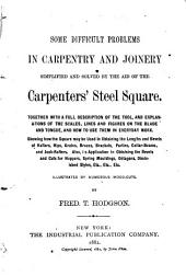 Some Difficult Problems in Carpentry and Joinery: Simplified and Solved by the Aid of the Carpenters' Steel Square