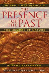 The Presence of the Past: Morphic Resonance and the Memory of Nature, Edition 4