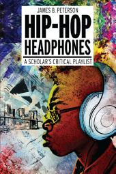 Hip Hop Headphones: A Scholar's Critical Playlist