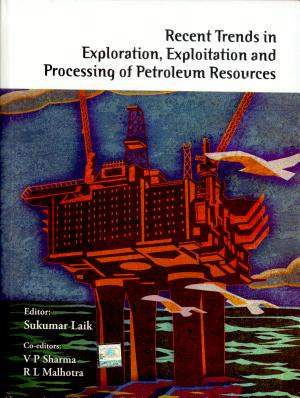 Recent trends in exploration, exploitation and processing of petroleum resources