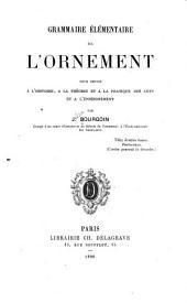 Grammaire élémentaire de l'ornement: pour servir à l'histoire, à la théorie et à la pratique des arts et à l'enseignement
