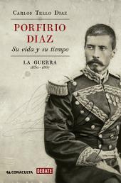 Porfirio Díaz. Su vida y su tiempo: La guerra: 1830-1867