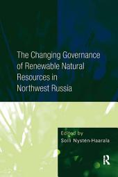 The Changing Governance of Renewable Natural Resources in Northwest Russia