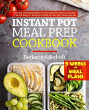 Instant Pot Meal Prep Cookbook: Fast and Nutritious Meals for Your Electric Pressure Cooker That Are Easy to Cook and Prep So You Can Grab and Go