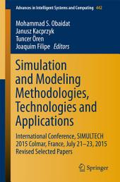 Simulation and Modeling Methodologies, Technologies and Applications: International Conference, SIMULTECH 2015 Colmar, France, July 21-23, 2015 Revised Selected Papers