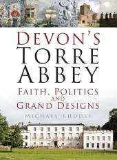 Devon's Torre Abbey: Faith, Politics and Grand Designs