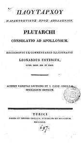 GPloutárhou Paramucytikòs@ pròs@ Āpollẃnion. Plutarchi Consolatio ad Apollonium, recogn. et comm. illustr. L. Usterius