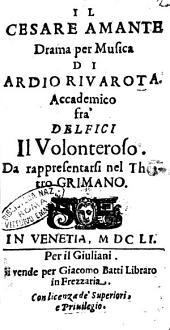 Il Cesare amante drama per musica di Ardio Riuarota. Accademico fra' Delfici il Volenteroso. Da rappresentarsi nel theatro Grimano