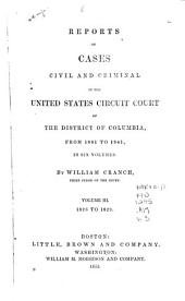Reports of Cases Civil and Criminal in the United States Circuit Court of the District of Columbia, from 1801 to 1841 ...