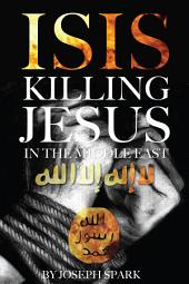 Isis: Killing Jesus in the Middle East