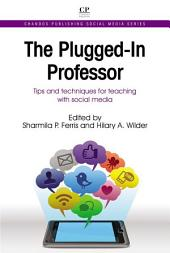 The Plugged-In Professor: Tips and Techniques for Teaching with Social Media