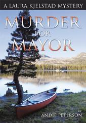 Murder for Mayor: A Laura Kjelstad Mystery