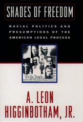 Shades of Freedom: Racial Politics and Presumptions of the American Legal Process Race and the American Legal Process: Volume 2