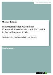 Die pragmatischen Axiome der Kommunikationstheorie von P. Watzlawick in Darstellung und Kritik: Verifizier- oder Falsifizierbarkeit einer Theorie?