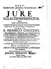 Dissertatio juridica inauguralis De jure circa actus imperfectos, quam ... præside dn. Henrico Coccejo ... publico eruditorum examini submittit Johann. Hermann. Mäyer, Onold. Franc. a.d. 21. Octobr. an. 1699