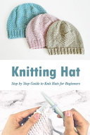 Knitting Hat : Step by Step Guide to Knit Hats for Beginners
