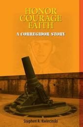 Honor, Courage, Faith: A Corregidor Story