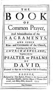 The Book of Common-prayer and Administration of the Sacraments: And Other Rites and Ceremonies of the Church, According to the Use of the Chvrch of England: Together with the Psalter Or Psalms of David, Pointed as They are to be Sung Or Said in Chvrches