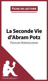 La Seconde Vie d'Abram Potz de Foulek Ringelheim (Fiche de lecture): Résumé complet et analyse détaillée de l'oeuvre