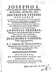Josepho I. lusitanorum regi fidelissimo ... Doctrinam Veteris Ecclesiae de suprema regum etiam in clericos potestate ...