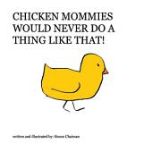 Chicken Mommies Would Never Do A Thing Like That!