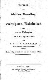 Versuch einer fasslichen Darstellung der wichtigsten Wahrheiten der neuern Philosophie für uneingeweihte ... Zweite ... sehr vermehrte Auflage