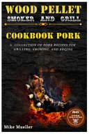 Wood Pellet Smoker And Grill Cookbook Pork
