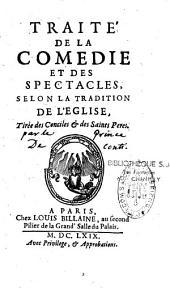 Traité de la comédie et des spectacles selon la tradition de l'Eglise, tiré des Conciles et des Saints-Pères
