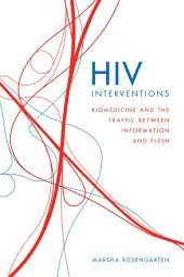 HIV Interventions: Biomedicine and the Traffic between Information and Flesh