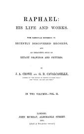 Raphael: His Life and Works: With Particular Reference to Recently Discovered Records, and an Exhaustive Study of Extant Drawings and Pictures, Volume 2