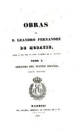 Obras de D. Leandro Fernandez de Moratin: Origenes del teatro español