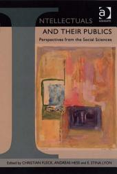 Intellectuals and their Publics: Perspectives from the Social Sciences